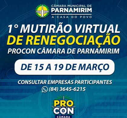 Procon Câmara de Parnamirim promove 1º mutirão virtual de renegociação